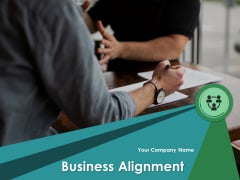 Business Alignment Ppt PowerPoint Presentation Complete Deck With Slides
