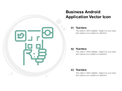 Business Android Application Vector Icon Ppt PowerPoint Presentation File Ideas
