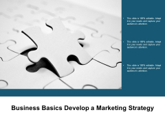 Business Basics Develop A Marketing Strategy Ppt PowerPoint Presentation Portfolio Demonstration