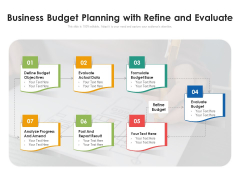 Business Budget Planning With Refine And Evaluate Ppt PowerPoint Presentation Gallery Design Ideas PDF