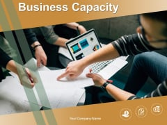 Business Capacity Ppt PowerPoint Presentation Complete Deck With Slides