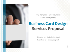 Business Card Design Services Proposal Ppt PowerPoint Presentation Complete Deck With Slides