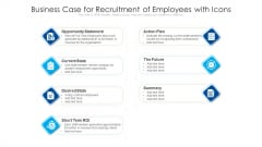 Business Case For Recruitment Of Employees With Icons Ppt Summary Slide PDF