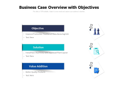 Business Case Overview With Objectives Ppt PowerPoint Presentation Gallery Deck PDF