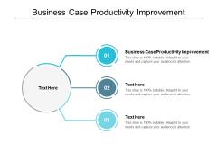 Business Case Productivity Improvement Ppt PowerPoint Presentation Professional Portrait Cpb