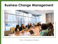 Business Change Management Organization Process Ppt PowerPoint Presentation Complete Deck