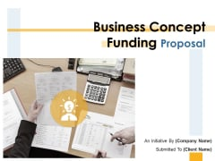 Business Concept Funding Proposal Ppt PowerPoint Presentation Complete Deck With Slides