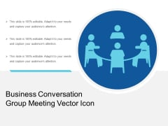 Business Conversation Group Meeting Vector Icon Ppt PowerPoint Presentation File Templates PDF