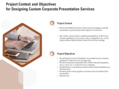 Business Customizable Project Context And Objectives For Designing Custom Corporate Presentation Services Summary PDF
