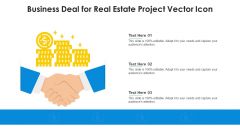 Business Deal For Real Estate Project Vector Icon Ppt PowerPoint Presentation File Good PDF