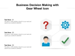 Business Decision Making With Gear Wheel Icon Ppt PowerPoint Presentation Gallery Slideshow PDF