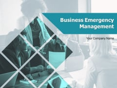 Business Emergency Management Ppt PowerPoint Presentation Complete Deck With Slides