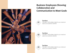 Business Employees Showing Collaboration And Communication To Meet Goals Ppt PowerPoint Presentation Gallery Influencers PDF