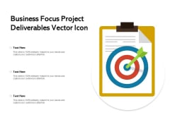 Business Focus Project Deliverables Vector Icon Ppt PowerPoint Presentation Inspiration Design Ideas