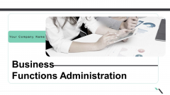 Business Functions Administration Ppt PowerPoint Presentation Complete Deck With Slides