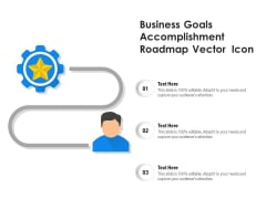 Business Goals Accomplishment Roadmap Vector Icon Ppt PowerPoint Presentation Gallery Clipart Images PDF