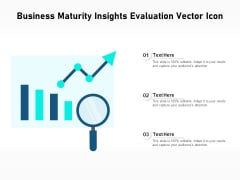 Business Maturity Insights Evaluation Vector Icon Ppt PowerPoint Presentation Icon Infographic Template PDF