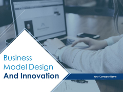 Business Model Design And Innovation Ppt PowerPoint Presentation Complete Deck With Slides