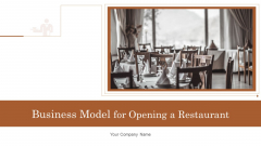 Business Model For Opening A Restaurant Ppt PowerPoint Presentation Complete Deck With Slides