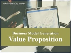 Business Model Generation Value Proposition Ppt PowerPoint Presentation Complete Deck