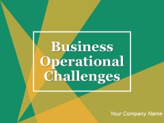 Business Operational Challenges Ppt PowerPoint Presentation Complete Deck With Slides