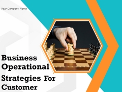 Business Operational Strategies For Customer Ppt PowerPoint Presentation Complete Deck With Slides