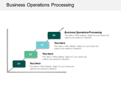 Business Operations Processing Ppt Powerpoint Presentation Summary Visual Aids Cpb
