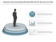 Business Outcomes Analysis Business Man With Pie Bar And Line Chart Ppt PowerPoint Presentation Professional Graphics Download