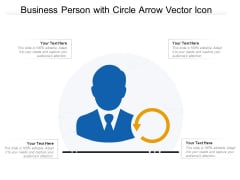 Business Person With Circle Arrow Vector Icon Ppt PowerPoint Presentation Gallery Deck PDF