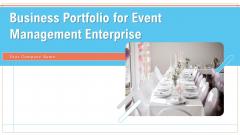 Business Portfolio For Event Management Enterprise Ppt PowerPoint Presentation Complete Deck With Slides