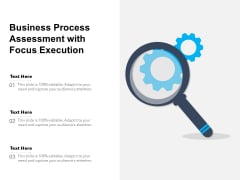 Business Process Assessment With Focus Execution Ppt PowerPoint Presentation Icon Layouts PDF
