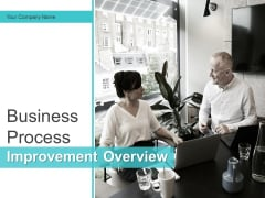 Business Process Improvement Overview Ppt PowerPoint Presentation Complete Deck With Slides