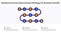 Business Process Improvement Strategy For Business Growth Ppt PowerPoint Presentation File Topics PDF
