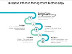 Business Process Management Methodology Ppt PowerPoint Presentation Outline File Formats Cpb