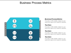 Business Process Metrics Ppt Powerpoint Presentation Outline Introduction Cpb