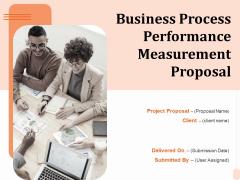 Business Process Performance Measurement Proposal Ppt PowerPoint Presentation Complete Deck With Slides