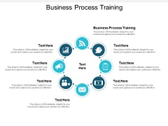 Business Process Training Ppt PowerPoint Presentation Ideas Example Cpb