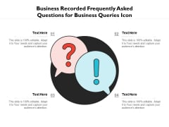 Business Recorded Frequently Asked Questions For Business Queries Icon Ppt PowerPoint Presentation Gallery Show PDF