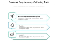 Business Requirements Gathering Tools Ppt PowerPoint Presentation Infographics Portrait Cpb