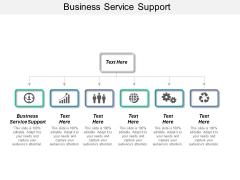 Business Service Support Ppt PowerPoint Presentation Ideas Design Templates