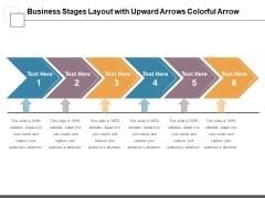 Business Stages Layout With Upward Arrows Colorful Arrow Ppt PowerPoint Presentation Infographic Template Designs PDF