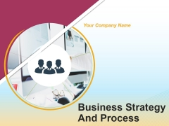 Business Strategy And Process Ppt PowerPoint Presentation Complete Deck With Slides