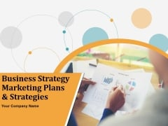 Business Strategy Marketing Plans And Strategies Ppt PowerPoint Presentation Complete Deck With Slides