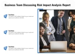 Business Team Discussing Risk Impact Analysis Report Ppt PowerPoint Presentation Gallery Visual Aids PDF