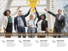 Business Team Holding Award Picture With Four Accomplishments Ppt PowerPoint Presentation Gallery Elements