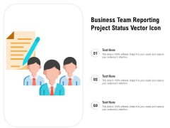 Business Team Reporting Project Status Vector Icon Ppt Powerpoint Presentation Infographic Template Elements Pdf