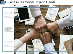 Business Teamwork Joining Hands Ppt PowerPoint Presentation Styles Objects