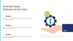 Business Value Delivery Vector Icon Ppt PowerPoint Presentation Gallery Format Ideas PDF