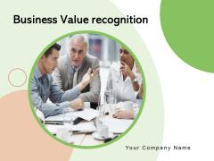 Business Value Recognition Leadership Management Technology Ppt PowerPoint Presentation Complete Deck