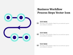 Business Workflow Process Steps Vector Icon Ppt PowerPoint Presentation Show Example Topics PDF